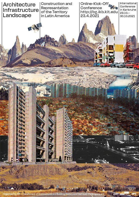 ARCHITEKTUR, INFRASTRUKTUR, LANDSCHAFT- Konstruktion und Repräsentation des Territoriums in Lateinamerika.